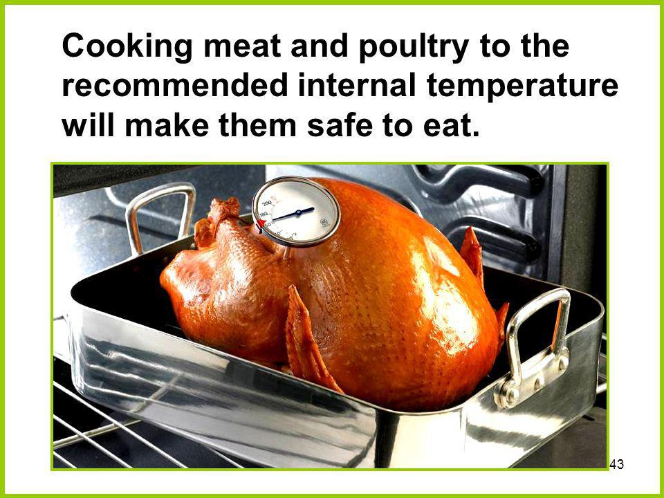 Cooking meat and poultry to the recommended internal temperature will make them safe to eat.