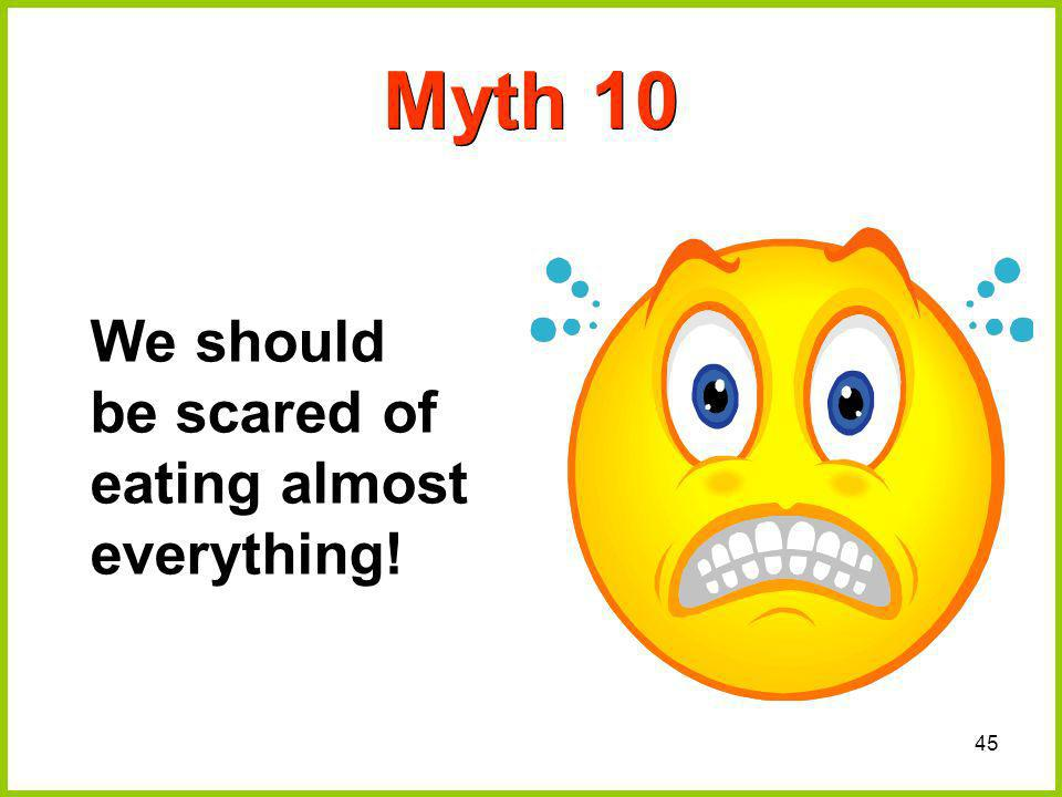 Myth 10 We should be scared of eating almost everything!