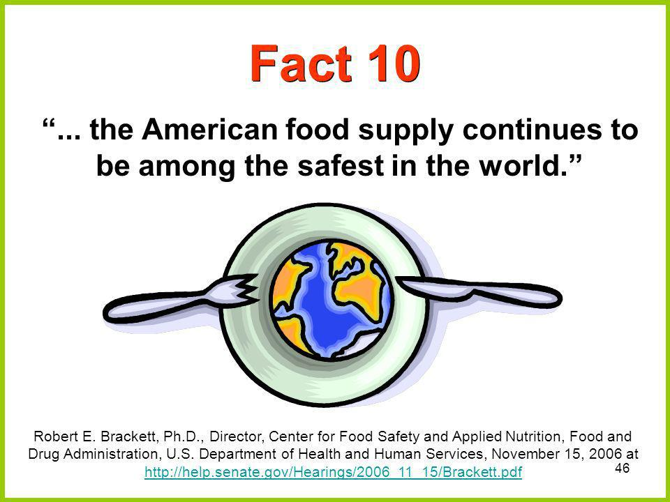 Fact 10 ... the American food supply continues to be among the safest in the world.