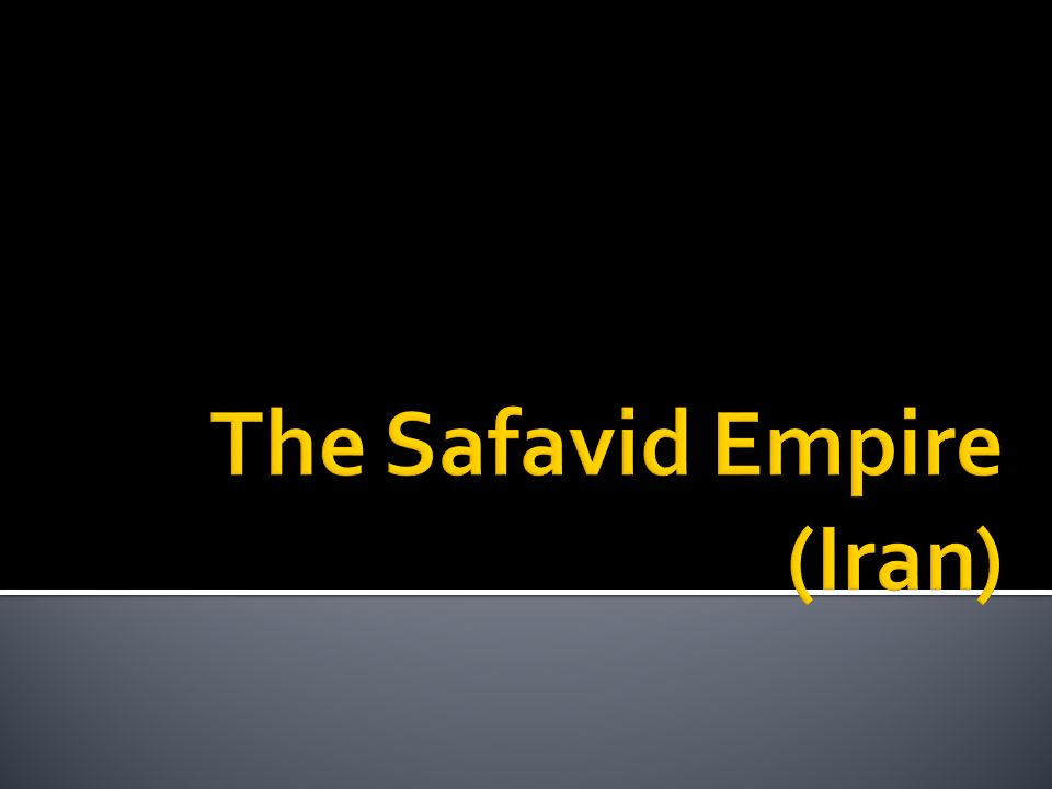 The Safavid Empire (Iran)