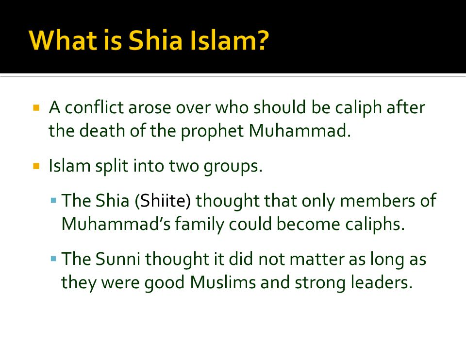 What is Shia Islam A conflict arose over who should be caliph after the death of the prophet Muhammad.