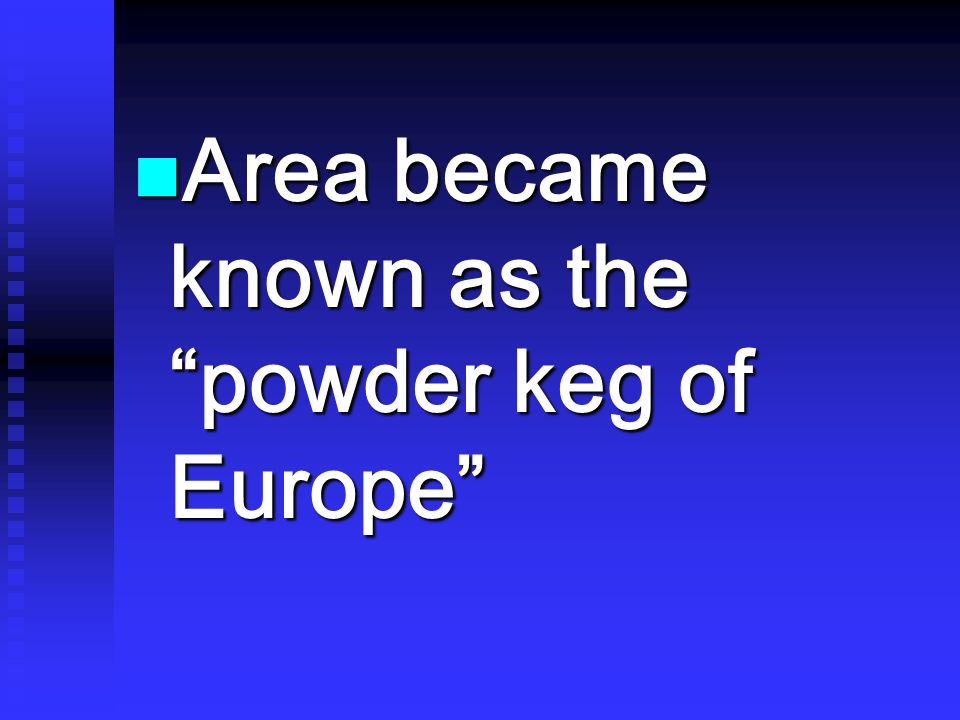 Area became known as the powder keg of Europe