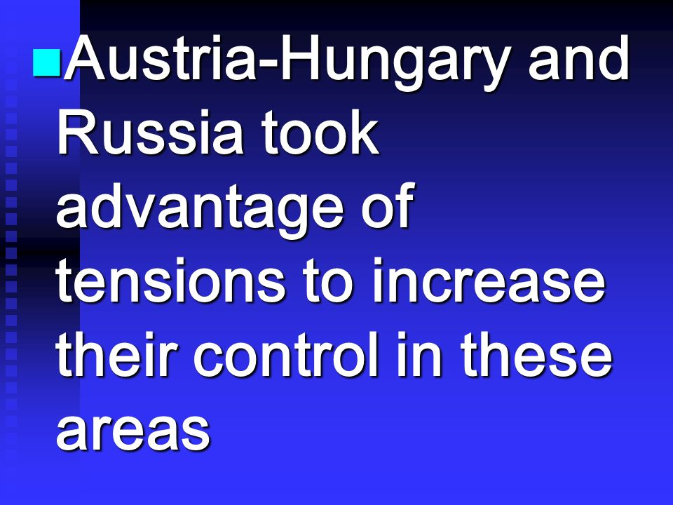 Austria-Hungary and Russia took advantage of tensions to increase their control in these areas
