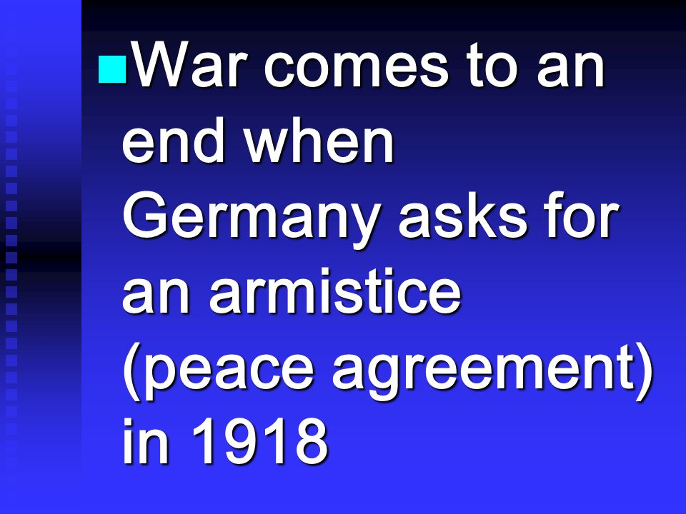 War comes to an end when Germany asks for an armistice (peace agreement) in 1918