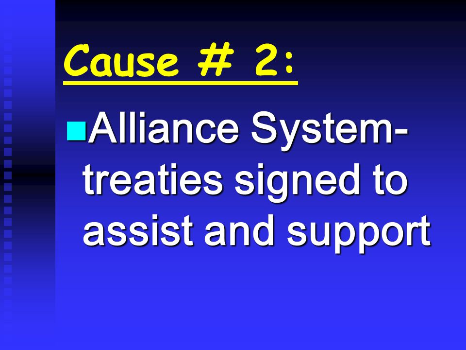 Cause # 2: Alliance System- treaties signed to assist and support