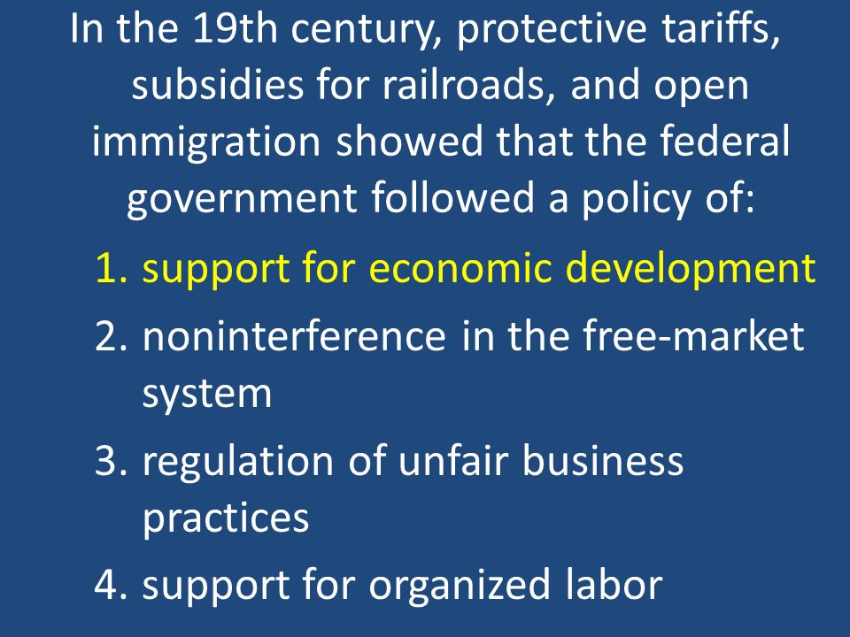 In the 19th century, protective tariffs, subsidies for railroads, and open immigration showed that the federal government followed a policy of: