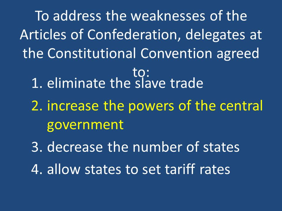 To address the weaknesses of the Articles of Confederation, delegates at the Constitutional Convention agreed to: