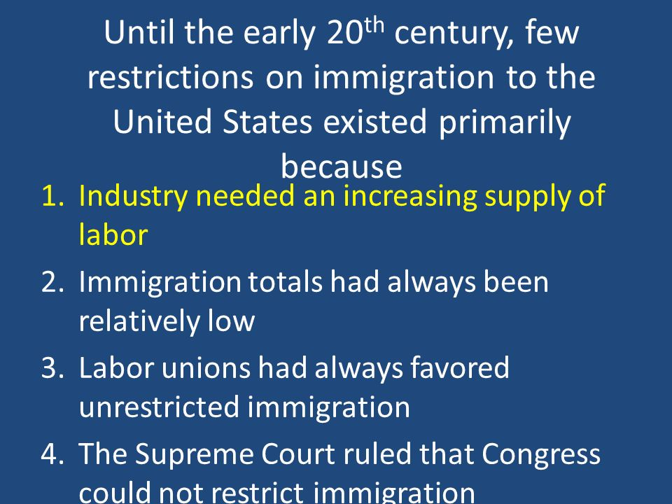 Until the early 20th century, few restrictions on immigration to the United States existed primarily because