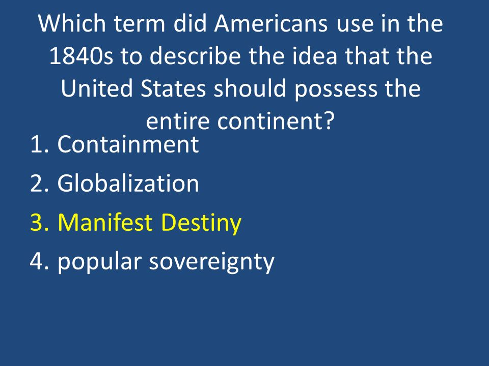 Which term did Americans use in the 1840s to describe the idea that the United States should possess the entire continent