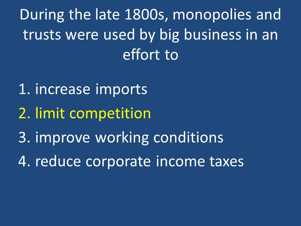 During the late 1800s, monopolies and trusts were used by big business in an effort to