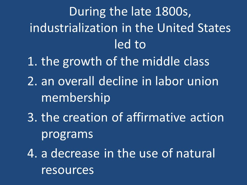 During the late 1800s, industrialization in the United States led to