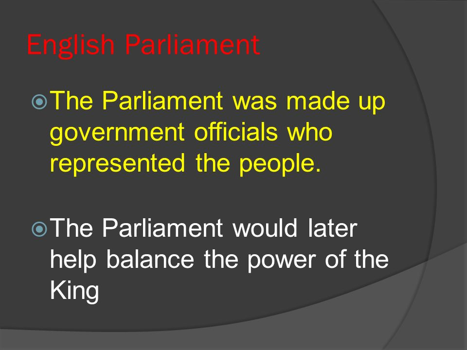 English Parliament The Parliament was made up government officials who represented the people.