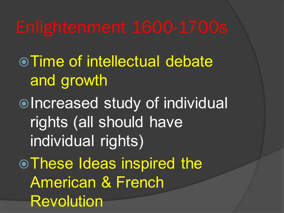 Enlightenment 1600-1700s Time of intellectual debate and growth