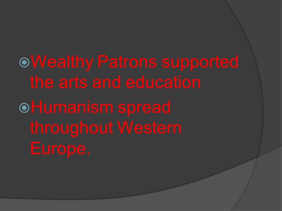 Wealthy Patrons supported the arts and education