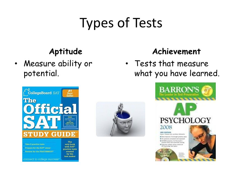 Types of Tests Aptitude Achievement Measure ability or potential.