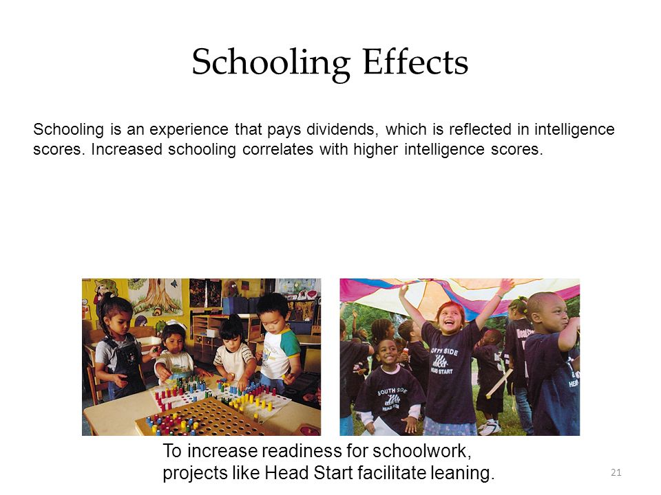 Schooling Effects To increase readiness for schoolwork,