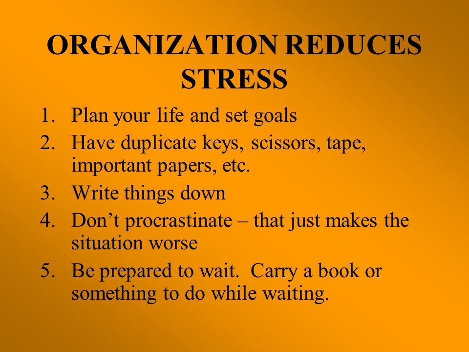 ORGANIZATION REDUCES STRESS