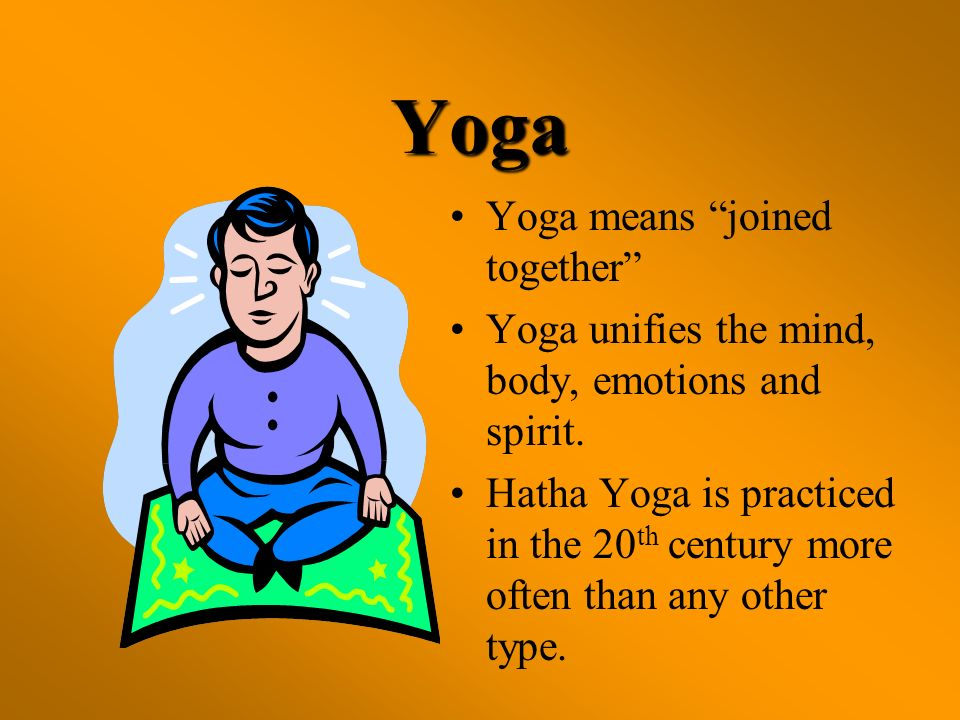 Yoga Yoga means joined together