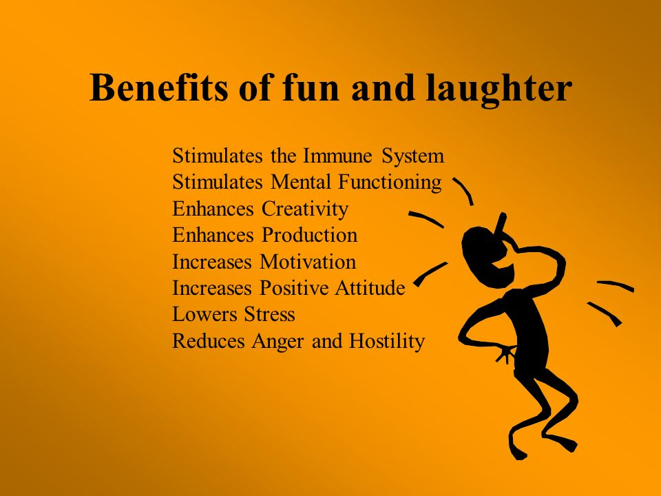 Benefits of fun and laughter