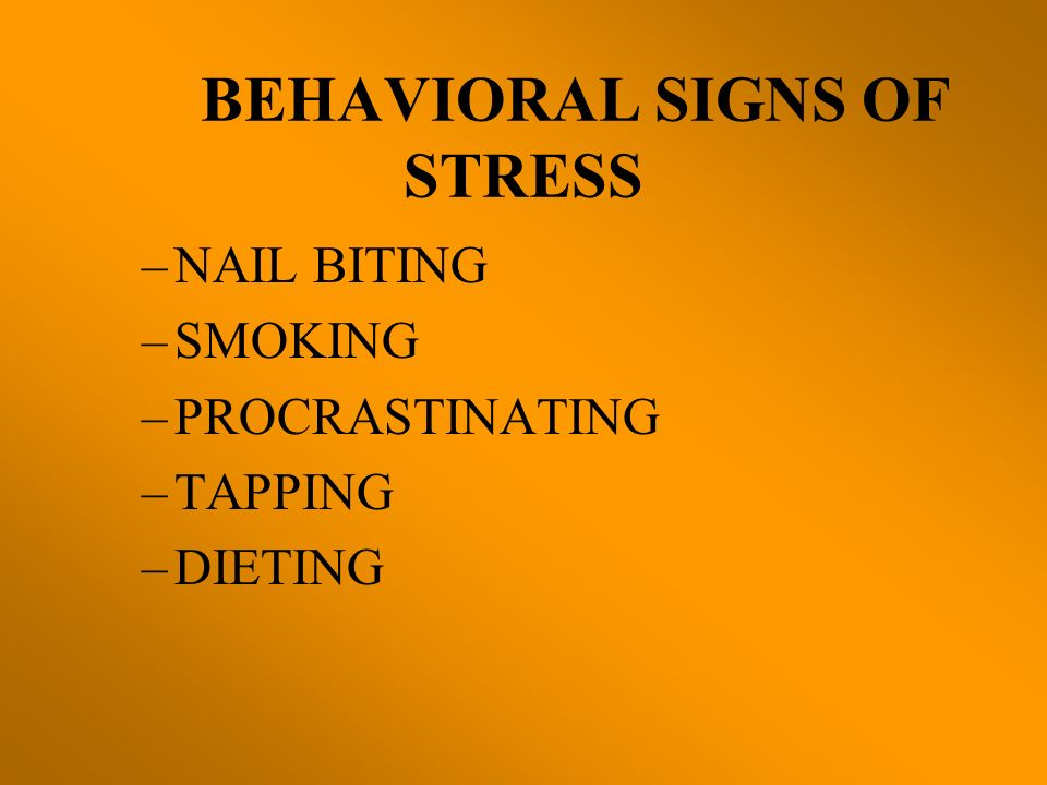 BEHAVIORAL SIGNS OF STRESS