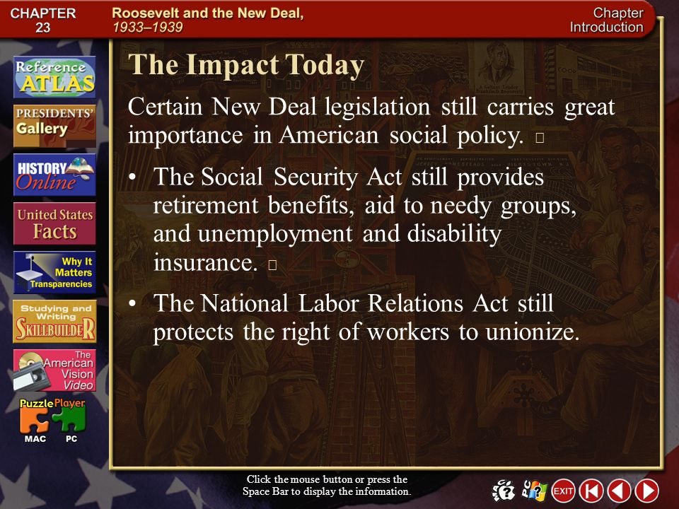 The Impact Today Certain New Deal legislation still carries great importance in American social policy. 
