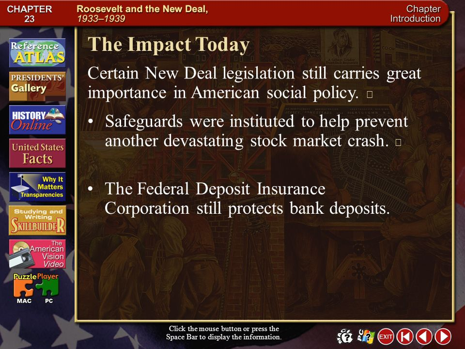 The Impact Today Certain New Deal legislation still carries great importance in American social policy. 