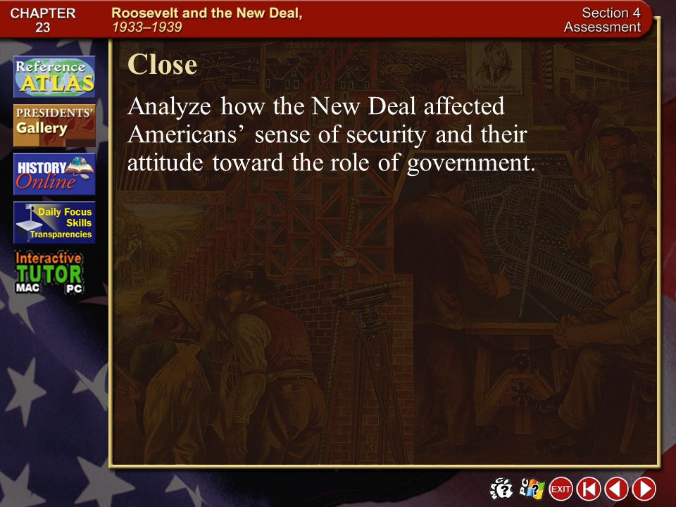 Close Analyze how the New Deal affected Americans' sense of security and their attitude toward the role of government.