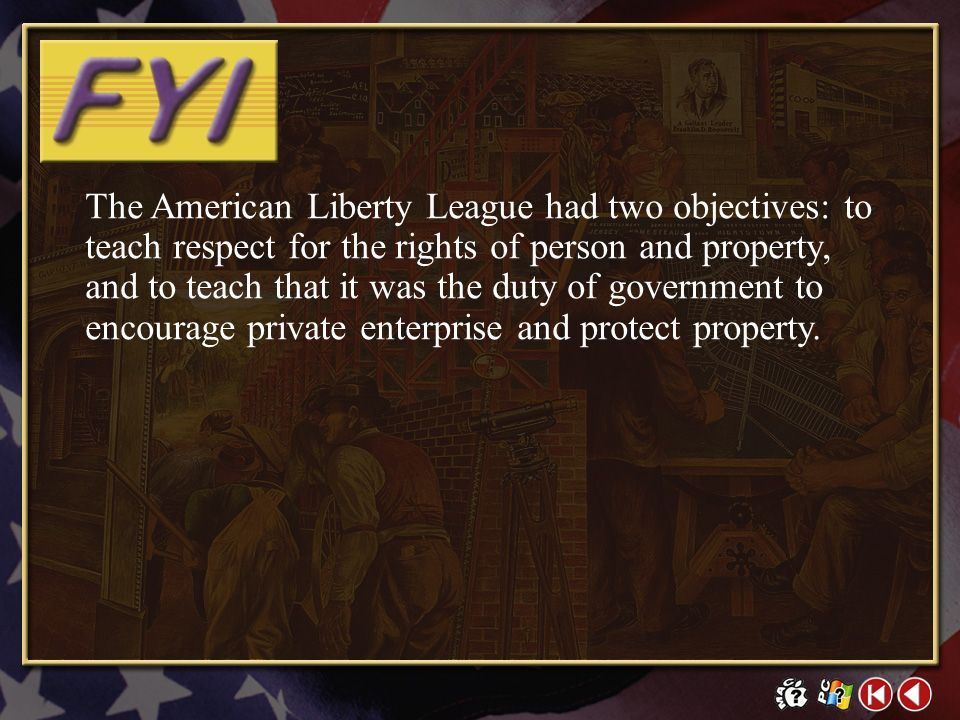 The American Liberty League had two objectives: to teach respect for the rights of person and property, and to teach that it was the duty of government to encourage private enterprise and protect property.