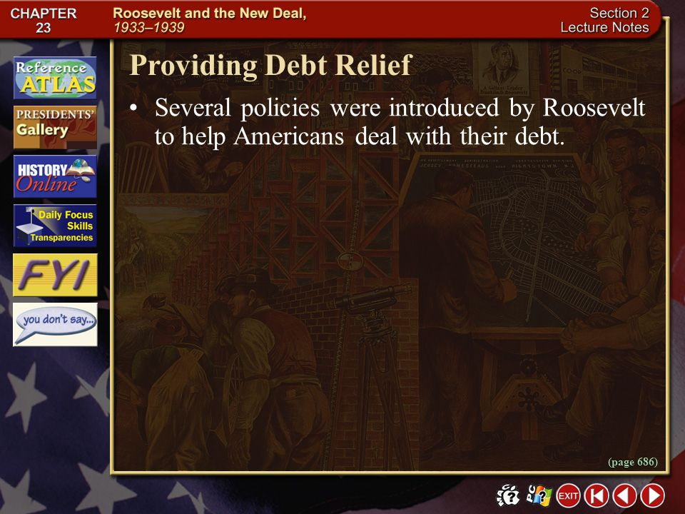 Providing Debt Relief Several policies were introduced by Roosevelt to help Americans deal with their debt.