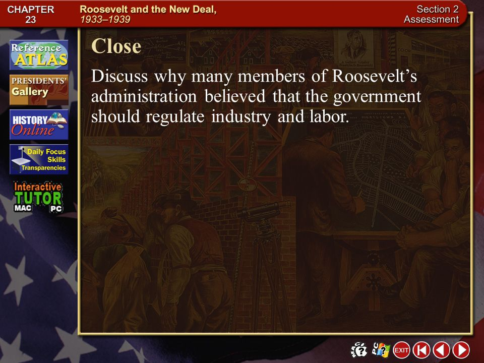 Close Discuss why many members of Roosevelt's administration believed that the government should regulate industry and labor.