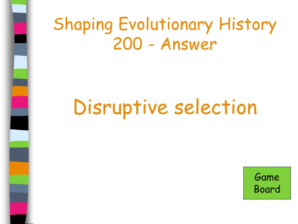Shaping Evolutionary History 200 - Answer