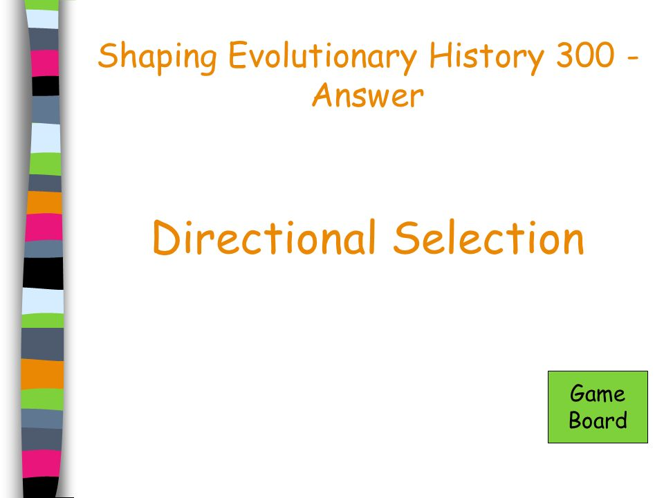 Shaping Evolutionary History 300 - Answer