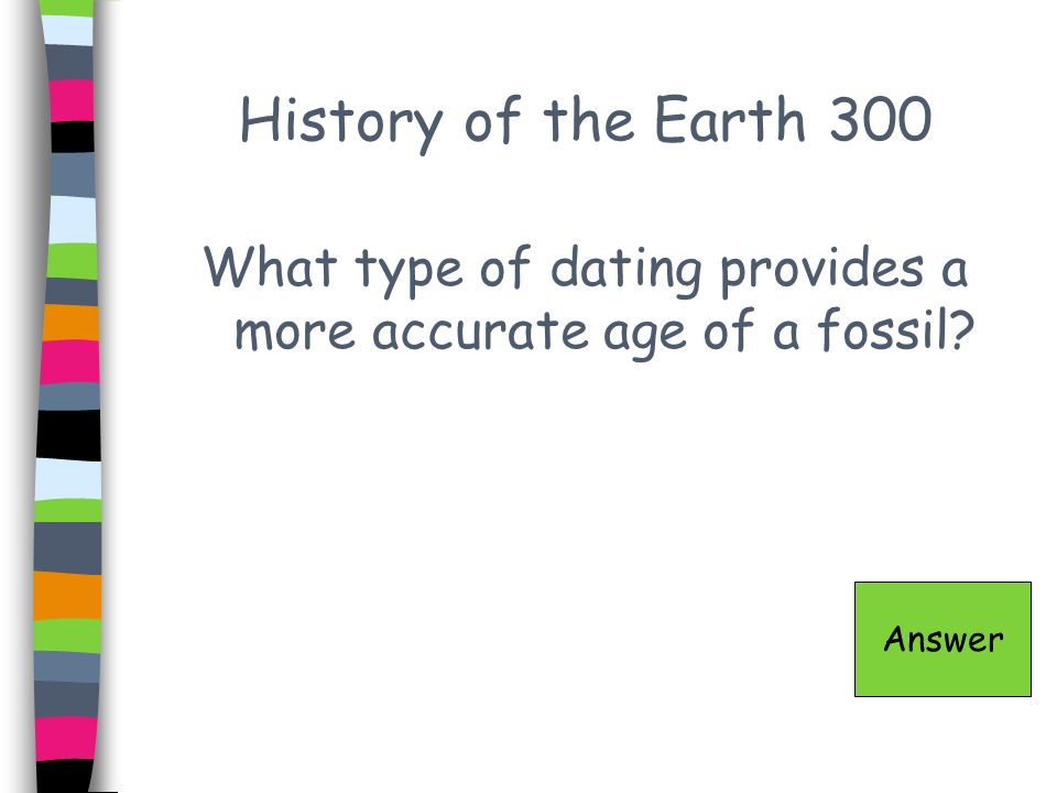 What type of dating provides a more accurate age of a fossil