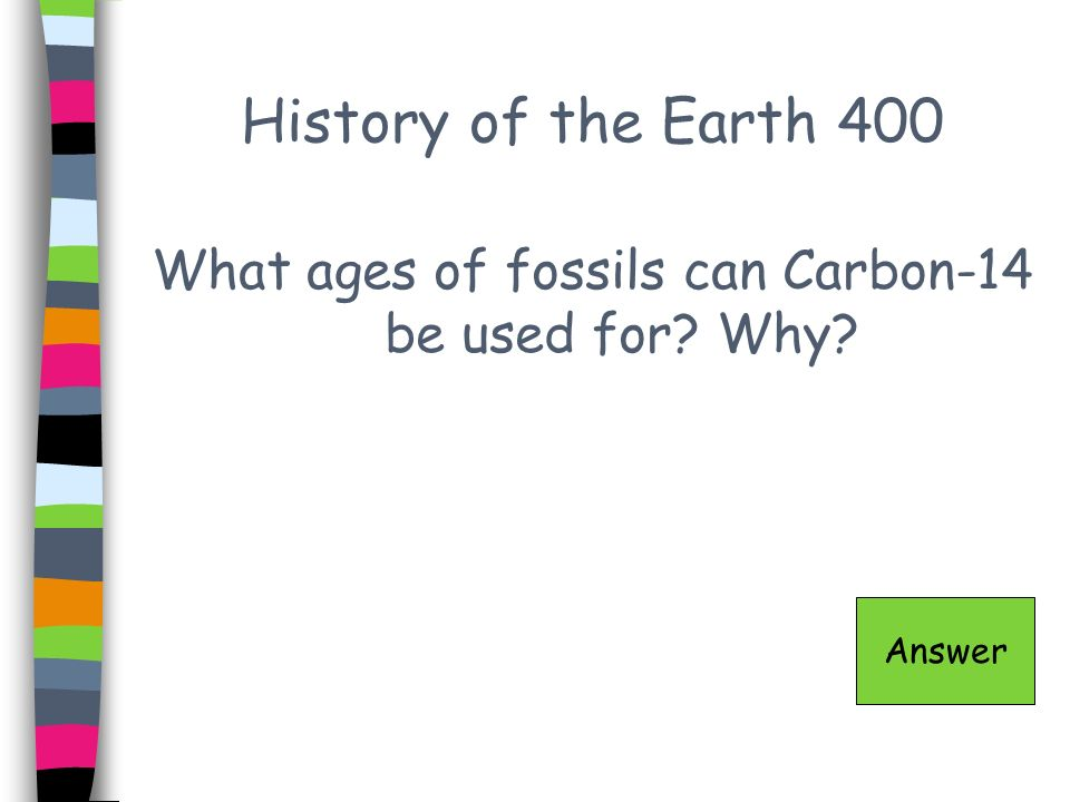 What ages of fossils can Carbon-14 be used for Why