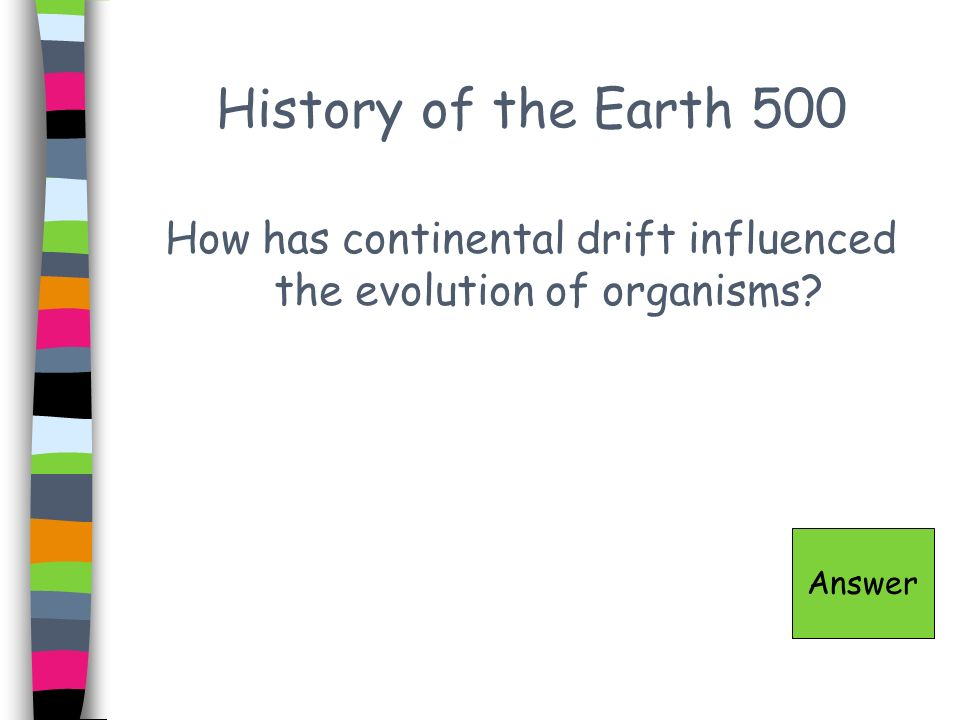 How has continental drift influenced the evolution of organisms