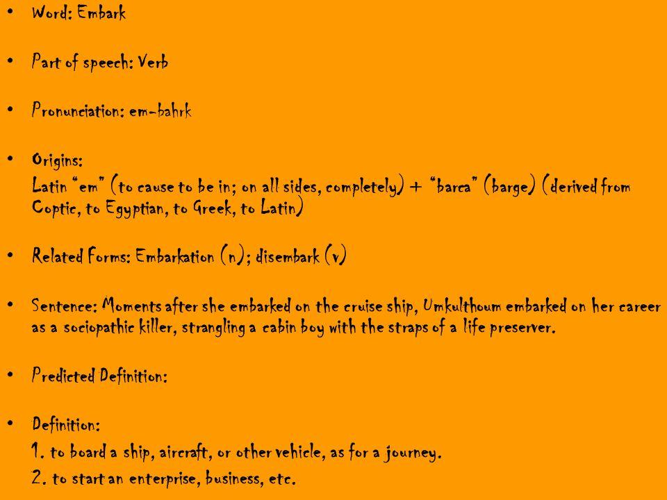 Word: Embark Part Of Speech: Verb. Pronunciation: Em Bahrk. Origins