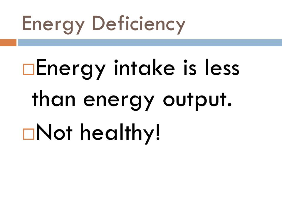 Energy intake is less than energy output. Not healthy!