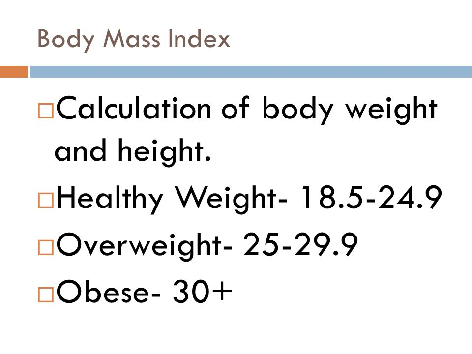 Calculation of body weight and height. Healthy Weight- 18.5-24.9