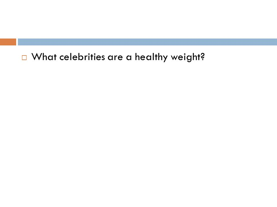 What celebrities are a healthy weight