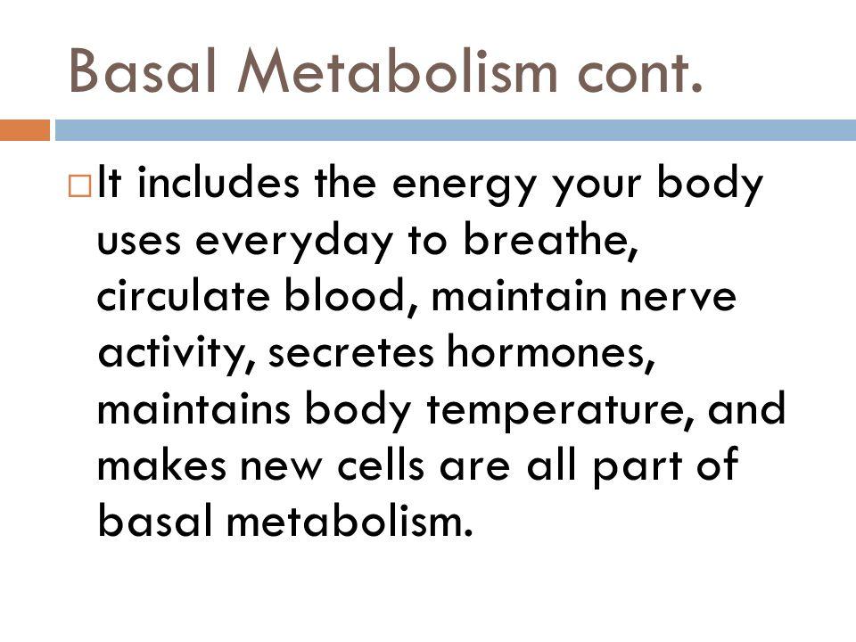 Basal Metabolism cont.