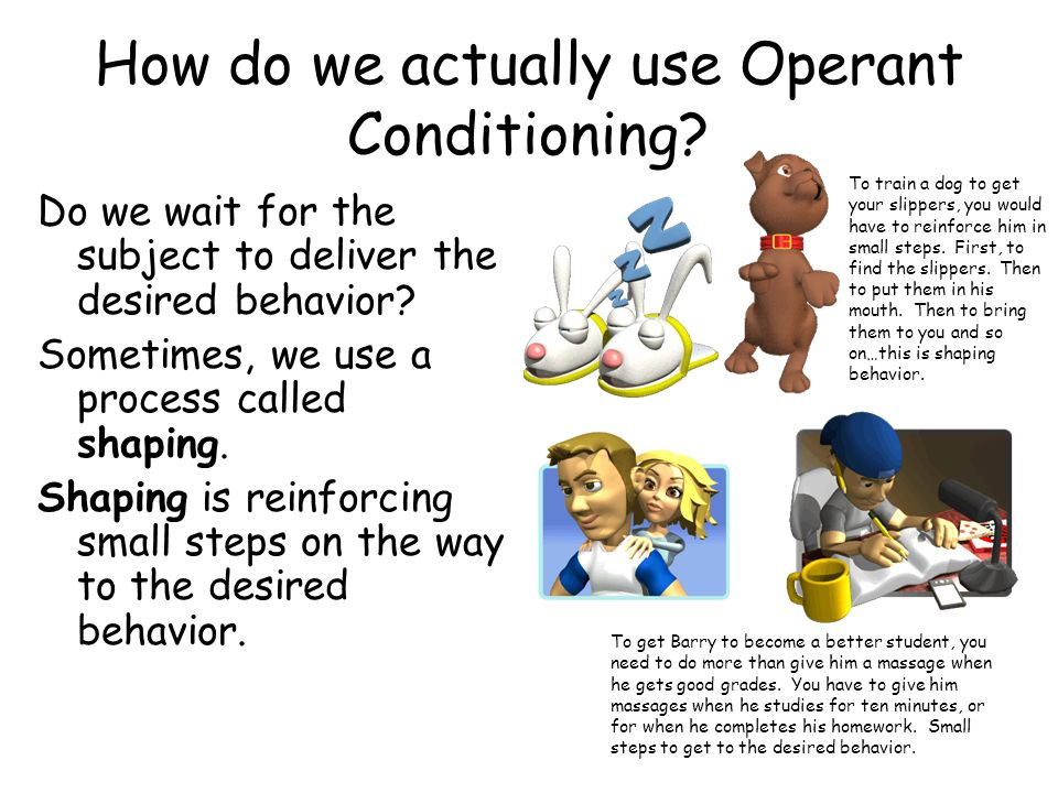 How do we actually use Operant Conditioning