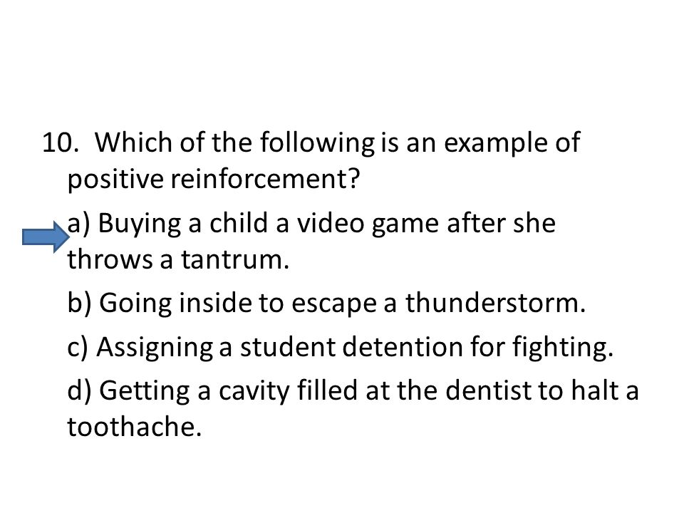 10. Which of the following is an example of positive reinforcement