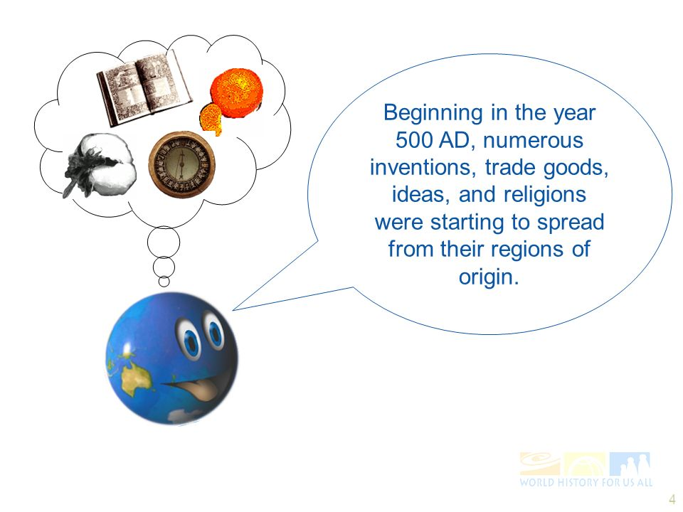 Beginning in the year 500 AD, numerous inventions, trade goods, ideas, and religions were starting to spread from their regions of origin.