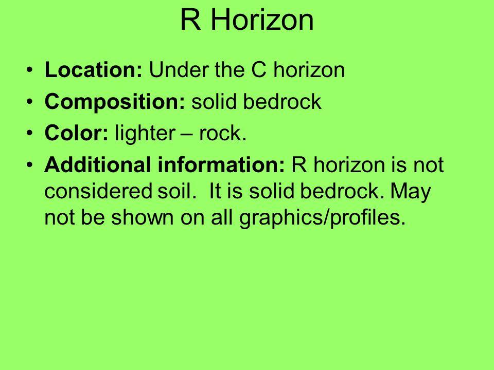 R Horizon Location: Under the C horizon Composition: solid bedrock