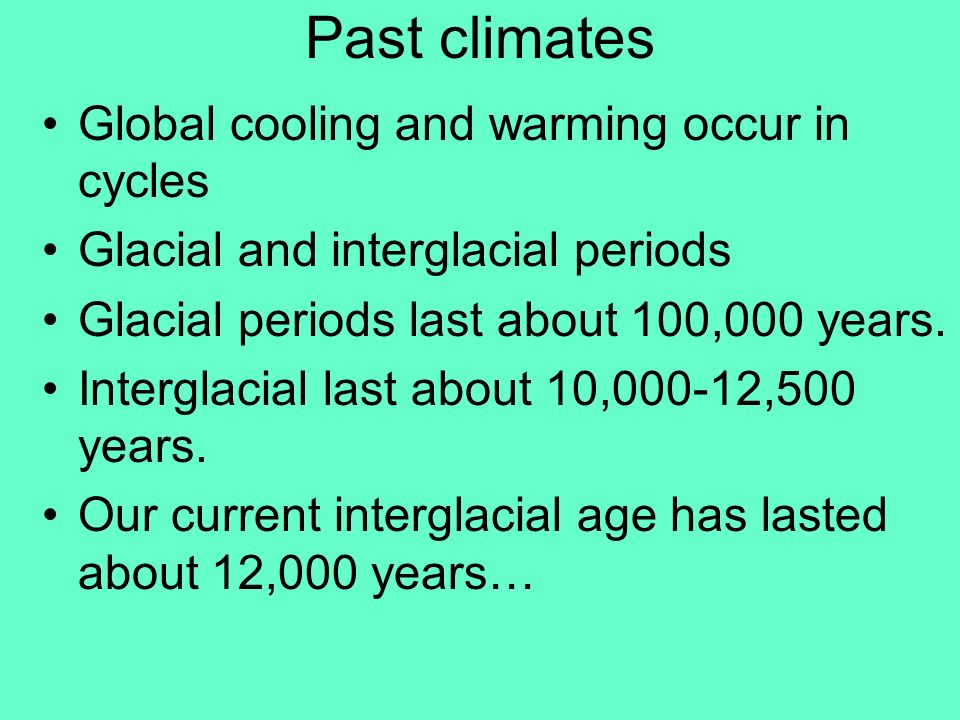 Past climates Global cooling and warming occur in cycles