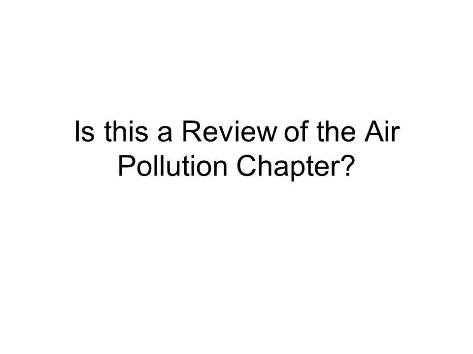 Is this a Review of the Air Pollution Chapter