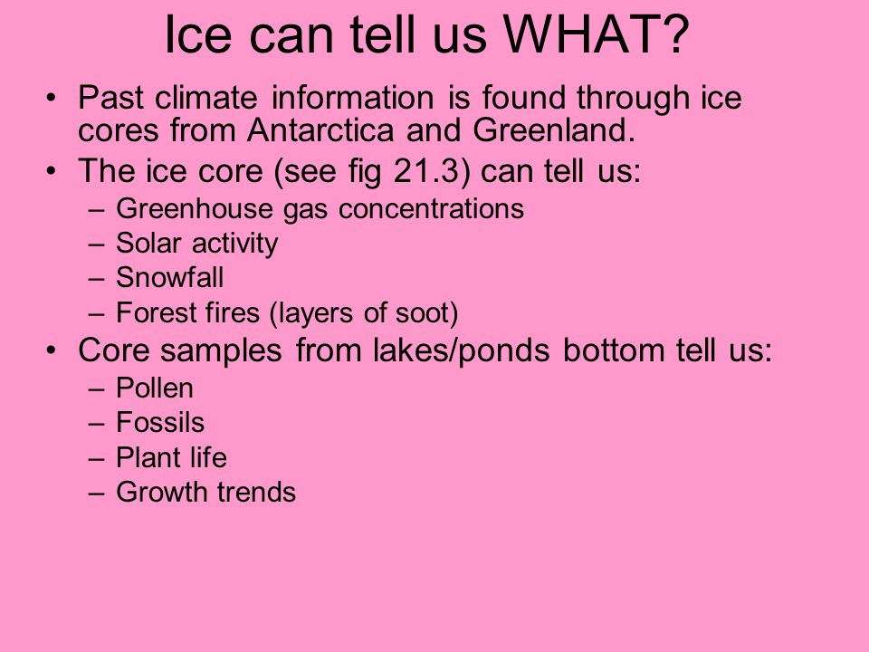 Ice can tell us WHAT Past climate information is found through ice cores from Antarctica and Greenland.
