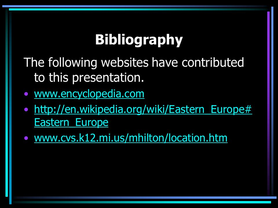 BibliographyThe following websites have contributed to this presentation. www.encyclopedia.com.