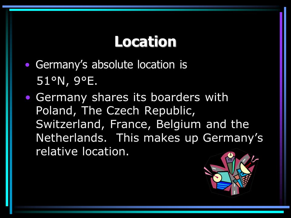 Location Germany's absolute location is 51°N, 9°E.
