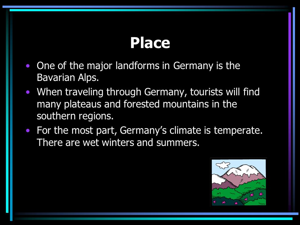 Place One of the major landforms in Germany is the Bavarian Alps.